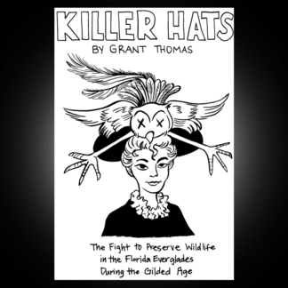 Killer Hats: The Fight to Preserve Wildlife in the Florida Everglades During the Gilded Age